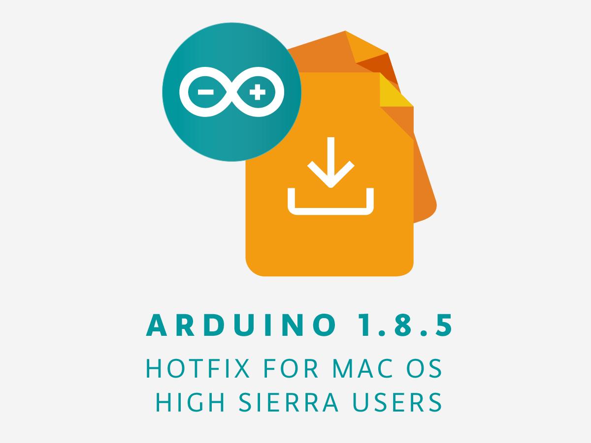 Arduino Blog » Arduino IDE 1 8 5: Hotfix for macOS High Sierra Users